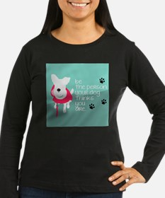Be the Person Your Dog Thinks Long Sleeve T-Shirt