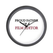 Proud Father Of A FILM EDITOR Wall Clock