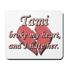 Tami broke my heart and I hate her Mousepad