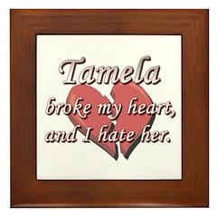 Tamela broke my heart and I hate her Framed Tile