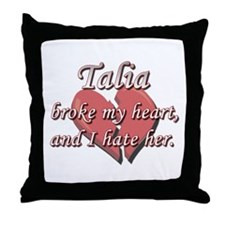Talia broke my heart and I hate her Throw Pillow