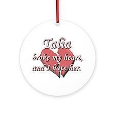 Talia broke my heart and I hate her Ornament (Roun