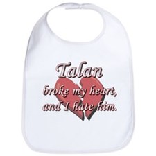Talan broke my heart and I hate him Bib