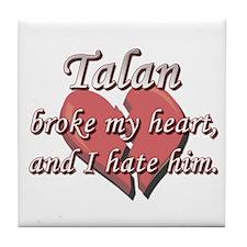 Talan broke my heart and I hate him Tile Coaster