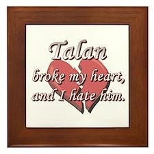 Talan broke my heart and I hate him Framed Tile