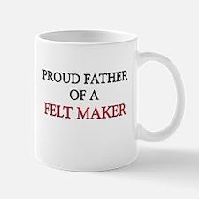 Proud Father Of A FELT MAKER Mug