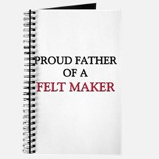 Proud Father Of A FELT MAKER Journal