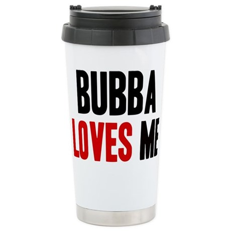 Bubba loves me Stainless Steel Travel Mug