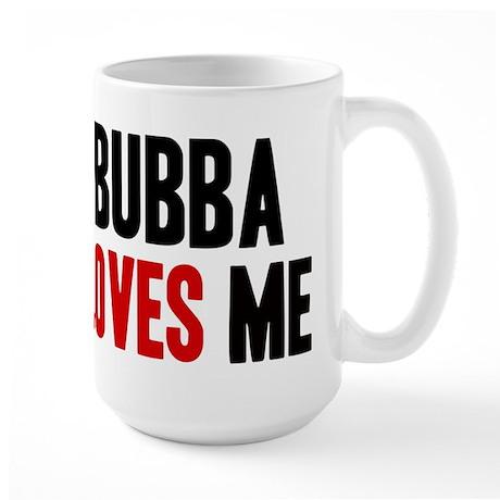 Bubba loves me Large Mug
