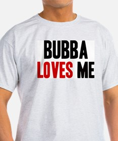 Bubba loves me T-Shirt