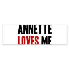 Annette loves me Bumper Bumper Sticker