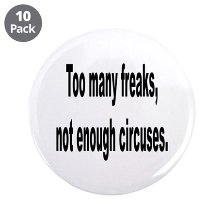"Too Many Freaks 3.5"" Button (10 pack)"