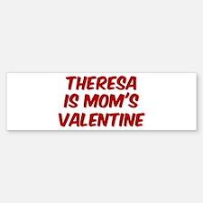 Theresas is moms valentine Bumper Bumper Bumper Sticker