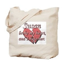 Susan broke my heart and I hate her Tote Bag