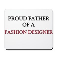 Proud Father Of A FASHION DESIGNER Mousepad