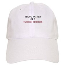 Proud Father Of A FASHION DESIGNER Cap