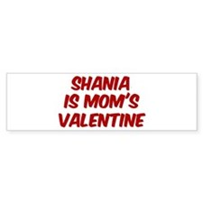 Shanias is moms valentine Bumper Bumper Sticker