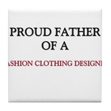 Proud Father Of A FASHION CLOTHING DESIGNER Tile C