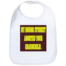 MY HONOR STUDENT ABORTED YOUR GRANDCHILD. Bib