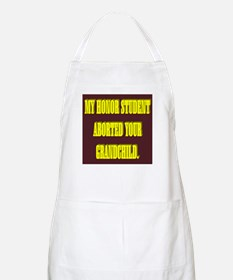 MY HONOR STUDENT ABORTED YOUR GRANDCHILD. Apron