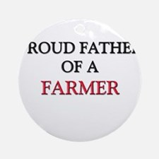 Proud Father Of A FARMER Ornament (Round)