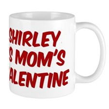Shirleys is moms valentine Mug
