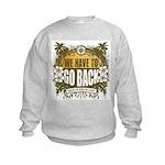 We Have To Go Back Kids Sweatshirt