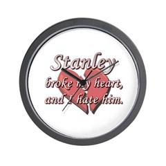 Stanley broke my heart and I hate him Wall Clock