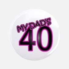"Dad's 40th Birthday 3.5"" Button"