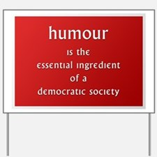 Humour is the essential ingre Yard Sign