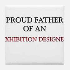 Proud Father Of An EXHIBITION DESIGNER Tile Coaste