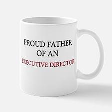 Proud Father Of An EXECUTIVE DIRECTOR Mug
