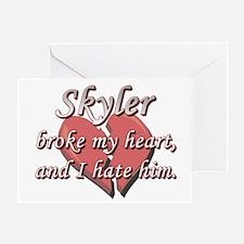 Skyler broke my heart and I hate him Greeting Card