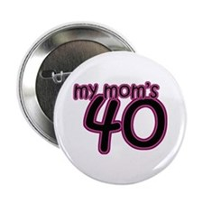 "My Mom Is 40! 2.25"" Button"