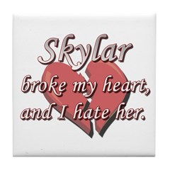 Skylar broke my heart and I hate her Tile Coaster