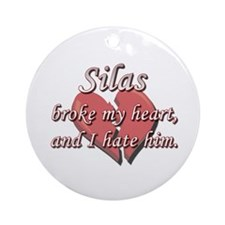 Silas broke my heart and I hate him Ornament (Roun