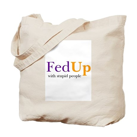 FedUp with stupid people Tote Bag