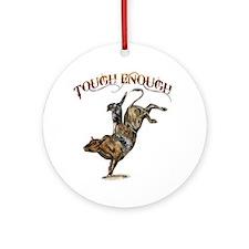 Tough enough Ornament (Round)