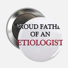 "Proud Father Of An ETIOLOGIST 2.25"" Button (10 pac"