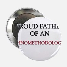 """Proud Father Of An ETHNOMETHODOLOGIST 2.25"""" Button"""