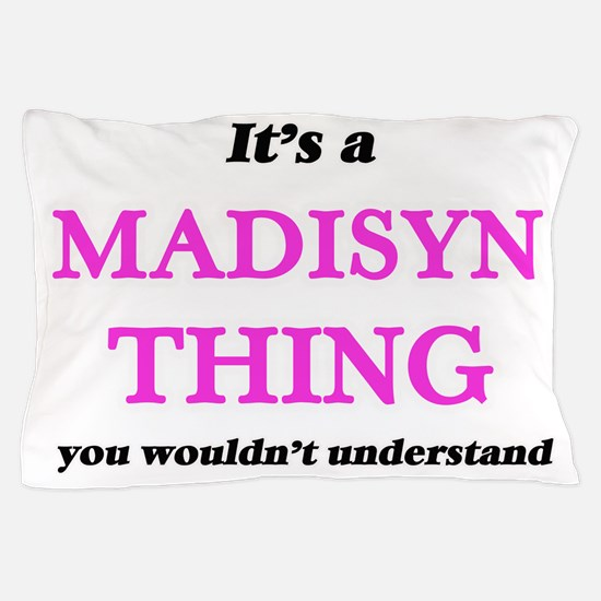 It's a Madisyn thing, you wouldn&# Pillow Case