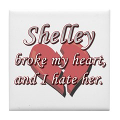Shelley broke my heart and I hate her Tile Coaster