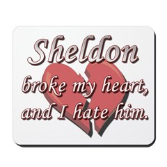 Sheldon broke my heart and I hate him Mousepad