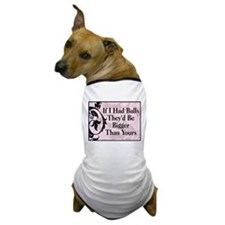 If I Had Balls... Dog T-Shirt