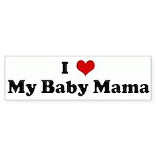 I Love My Baby Mama Bumper Bumper Sticker