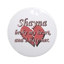 Shayna broke my heart and I hate her Ornament (Rou