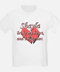 Shayla broke my heart and I hate her T-Shirt