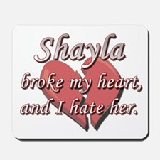 Shayla broke my heart and I hate her Mousepad