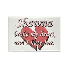 Shawna broke my heart and I hate her Rectangle Mag