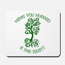 Have You Hugged A Tree Today? Mousepad